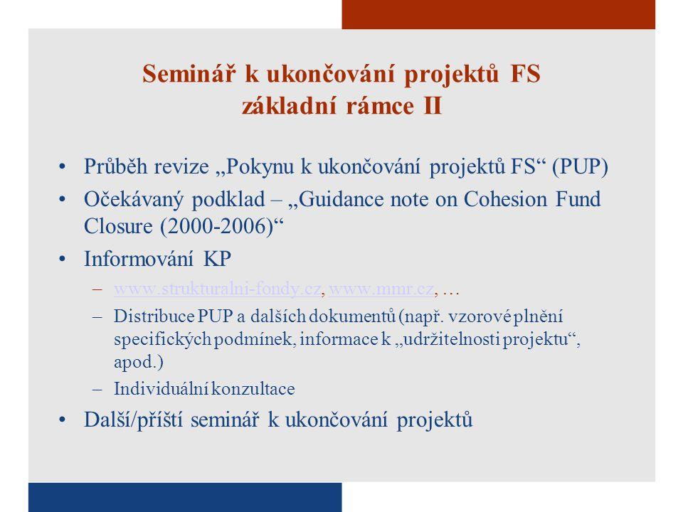 """Seminář k ukončování projektů FS základní rámce II Průběh revize """"Pokynu k ukončování projektů FS (PUP) Očekávaný podklad – """"Guidance note on Cohesion Fund Closure (2000-2006) Informování KP –www.strukturalni-fondy.cz, www.mmr.cz, …www.strukturalni-fondy.czwww.mmr.cz –Distribuce PUP a dalších dokumentů (např."""