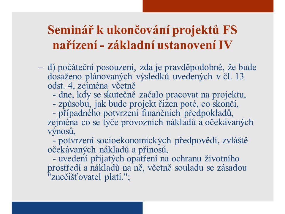 Seminář k ukončování projektů FS nařízení - základní ustanovení IV –d) počáteční posouzení, zda je pravděpodobné, že bude dosaženo plánovaných výsledků uvedených v čl.