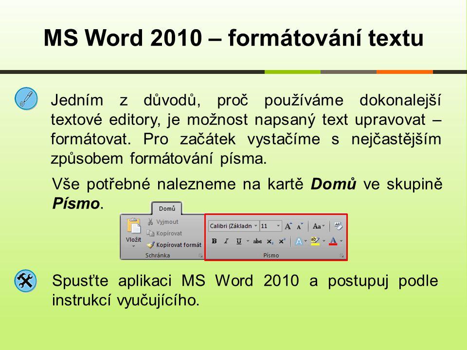 Jedním z důvodů, proč používáme dokonalejší textové editory, je možnost napsaný text upravovat – formátovat. Pro začátek vystačíme s nejčastějším způs