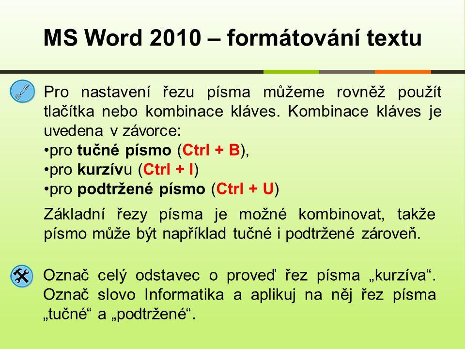 """MS Word 2010 – formátování textu Označ celý odstavec o proveď řez písma """"kurzíva"""". Označ slovo Informatika a aplikuj na něj řez písma """"tučné"""" a """"podtr"""