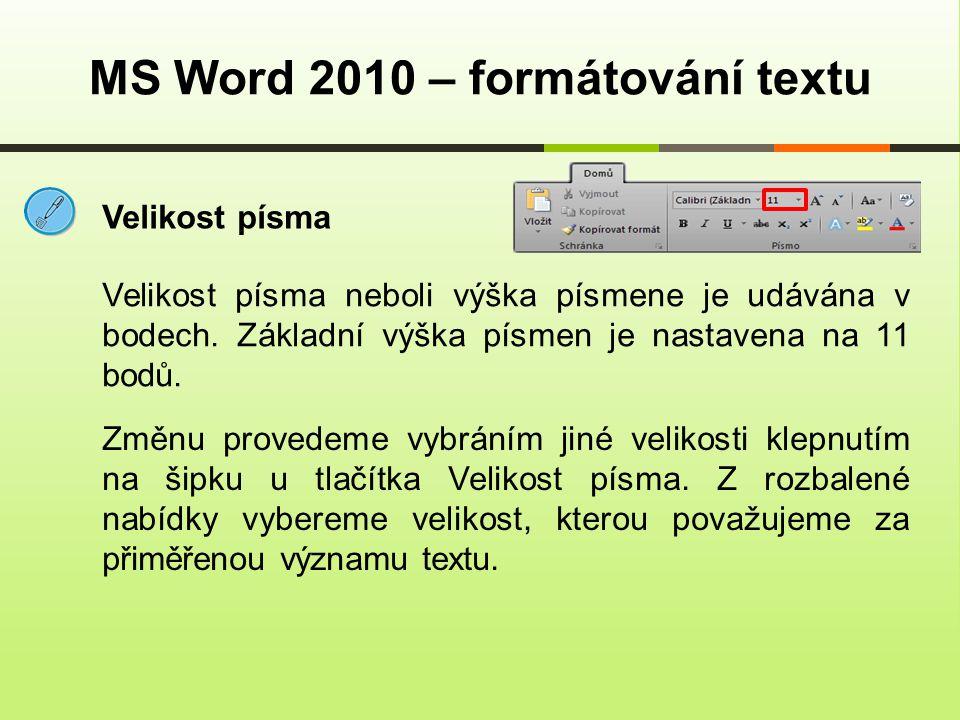 MS Word 2010 – formátování textu Velikost písma Velikost písma neboli výška písmene je udávána v bodech. Základní výška písmen je nastavena na 11 bodů