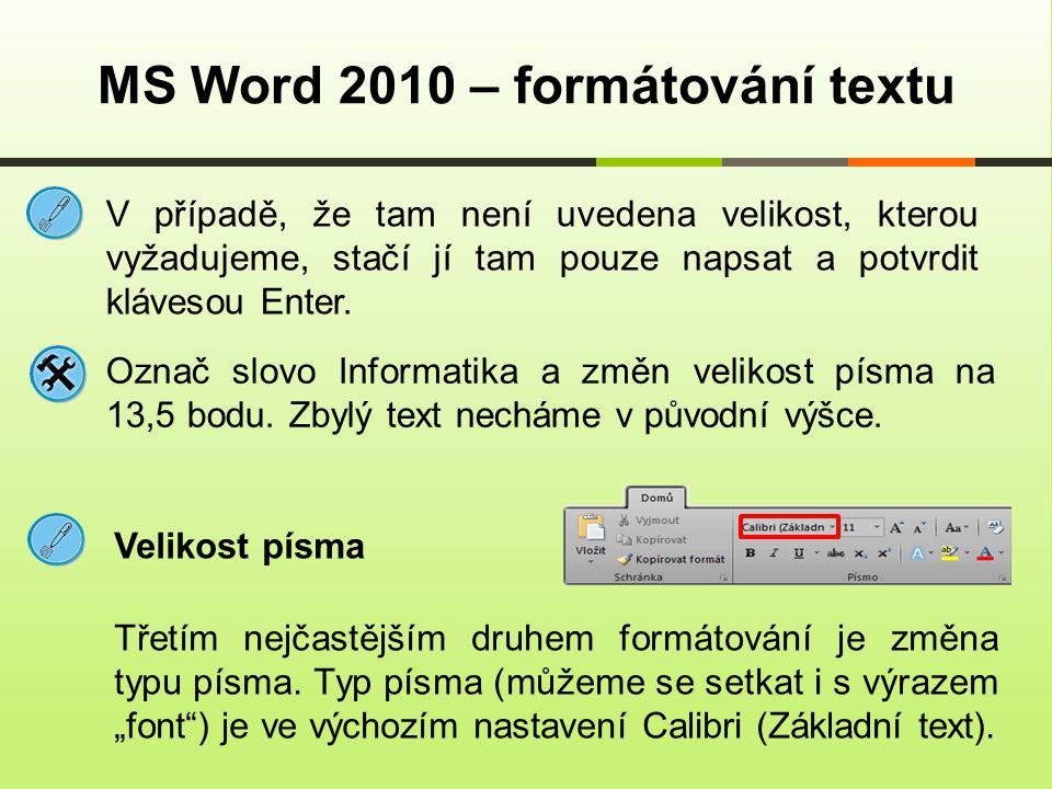 MS Word 2010 – formátování textu V případě, že tam není uvedena velikost, kterou vyžadujeme, stačí jí tam pouze napsat a potvrdit klávesou Enter. Ozna