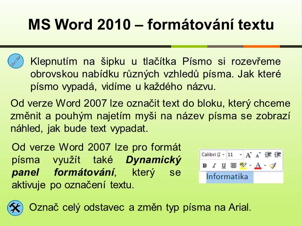 MS Word 2010 – formátování textu Klepnutím na šipku u tlačítka Písmo si rozevřeme obrovskou nabídku různých vzhledů písma. Jak které písmo vypadá, vid