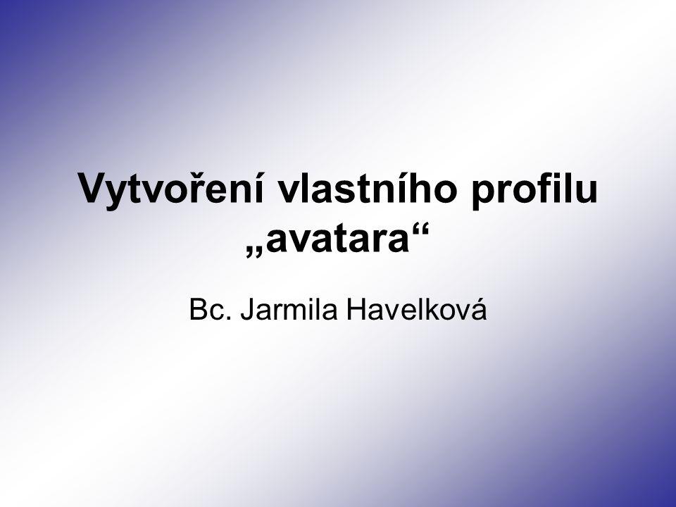 """Vytvoření vlastního profilu """"avatara Bc. Jarmila Havelková"""