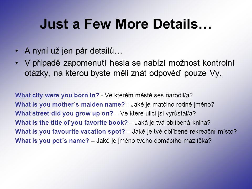 Just a Few More Details… A nyní už jen pár detailů… V případě zapomenutí hesla se nabízí možnost kontrolní otázky, na kterou byste měli znát odpověď pouze Vy.