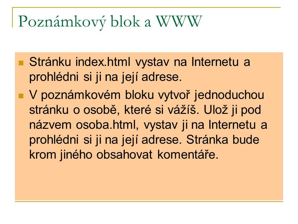Poznámkový blok a WWW Stránku index.html vystav na Internetu a prohlédni si ji na její adrese. V poznámkovém bloku vytvoř jednoduchou stránku o osobě,
