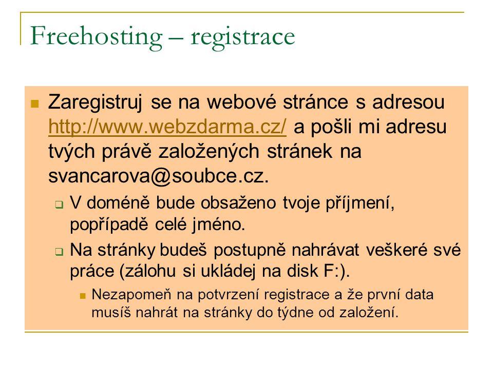 Freehosting – registrace Zaregistruj se na webové stránce s adresou http://www.webzdarma.cz/ a pošli mi adresu tvých právě založených stránek na svanc