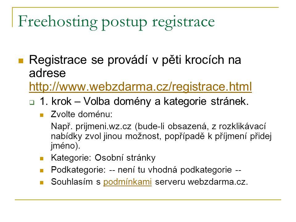 Freehosting postup registrace Registrace se provádí v pěti krocích na adrese http://www.webzdarma.cz/registrace.html http://www.webzdarma.cz/registrac