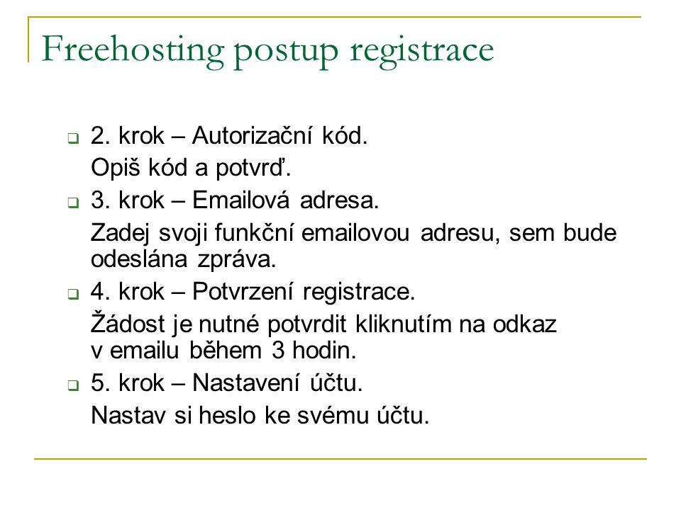 Freehosting postup registrace  2. krok – Autorizační kód. Opiš kód a potvrď.  3. krok – Emailová adresa. Zadej svoji funkční emailovou adresu, sem b
