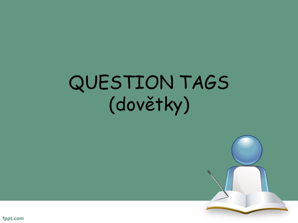 QUESTION TAGS (dovětky)