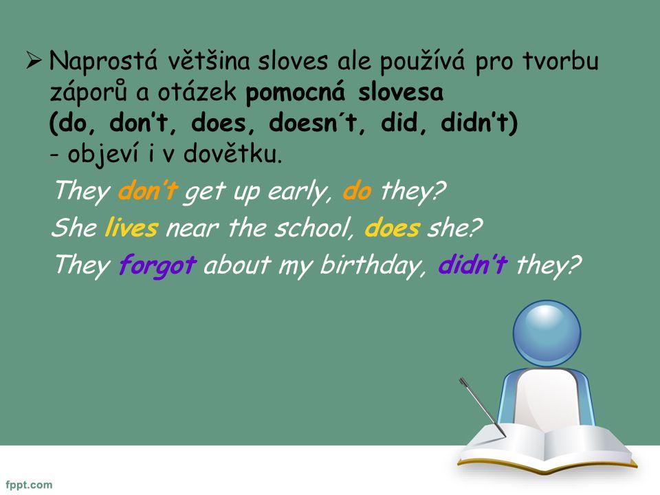  Naprostá většina sloves ale používá pro tvorbu záporů a otázek pomocná slovesa (do, don't, does, doesn´t, did, didn't) - objeví i v dovětku.