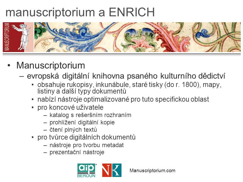 Manuscriptorium.com manuscriptorium a ENRICH ENRICH –dvouletý projekt v rámci programu eContentPlus –Manuscriptorium jako platforma –zaměřený na agregaci obsahu v Manuscriptoriu (primární cíl) standardizaci prostředí (formáty a způsoby spolupráce) vylepšení uživatelského rozhraní Manuscriptoria –cílů bylo dosaženo (obhajoba v lednu 2010)