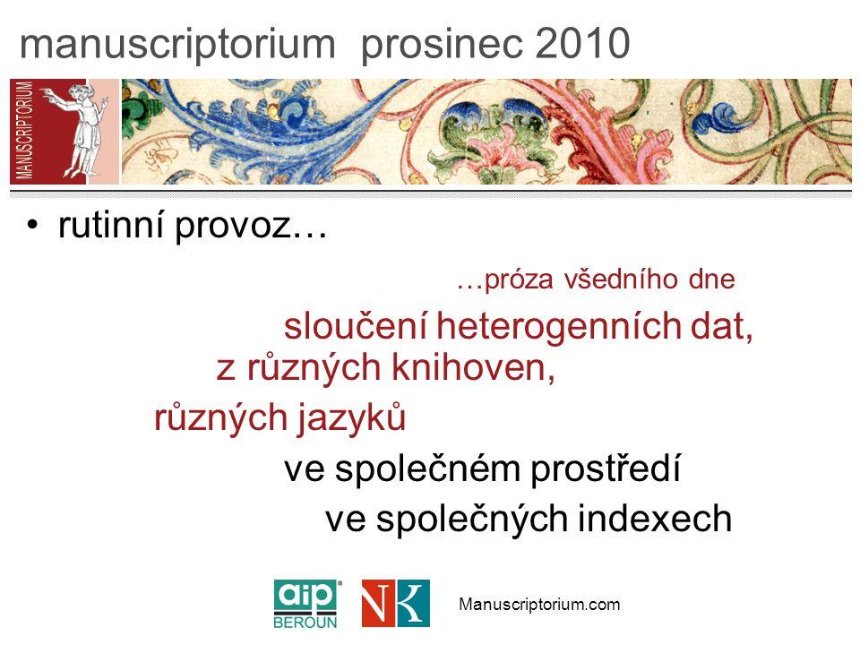 Manuscriptorium.com manuscriptorium prosinec 2010 rutinní provoz… …próza všedního dne sloučení heterogenních dat, z různých knihoven, různých jazyků ve společném prostředí ve společných indexech