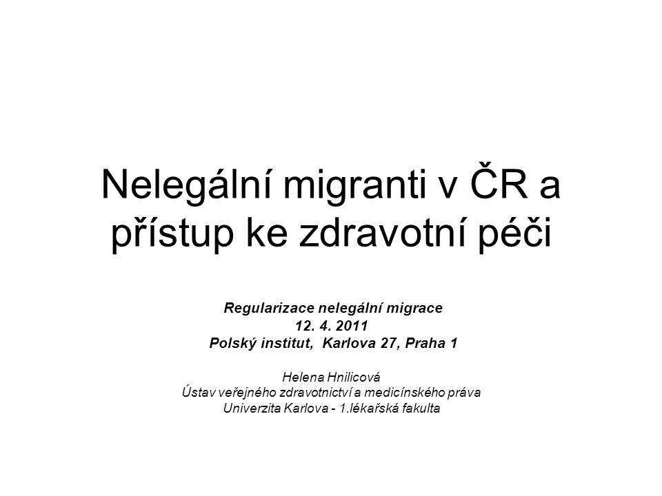 Nelegální migranti v ČR a přístup ke zdravotní péči Regularizace nelegální migrace 12. 4. 2011 Polský institut, Karlova 27, Praha 1 Helena Hnilicová Ú