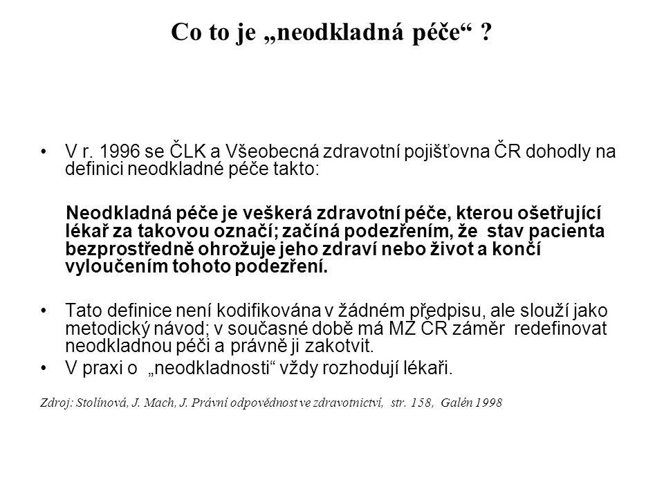 """Co to je """"neodkladná péče"""" ? V r. 1996 se ČLK a Všeobecná zdravotní pojišťovna ČR dohodly na definici neodkladné péče takto: Neodkladná péče je vešker"""