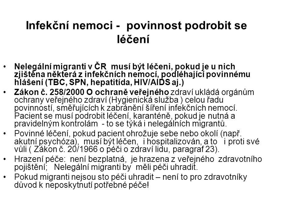 Infekční nemoci - povinnost podrobit se léčení Nelegální migranti v ČR musí být léčeni, pokud je u nich zjištěna některá z infekčních nemocí, podléhaj