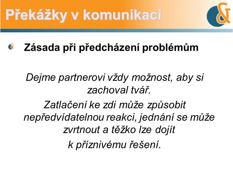 Zásada při předcházení problémům Dejme partnerovi vždy možnost, aby si zachoval tvář.