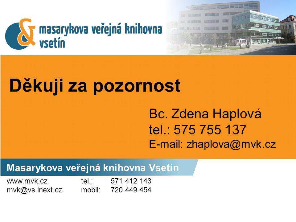 Děkuji za pozornost Masarykova veřejná knihovna Vsetín Bc.