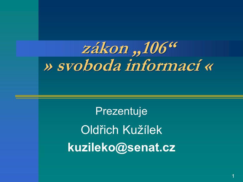 """1 zákon """"106 » svoboda informací « Prezentuje Oldřich Kužílek kuzileko@senat.cz"""