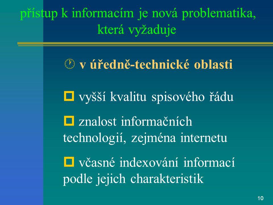 9 p široké vzdělávání pracovníků veřejné správy p praktické poradenství p teoretickou diskusi p užívat nejen útržků zákonů, ale celého právního řádu České republiky přístup k informacím je nová problematika, která vyžaduje ¶ v právní oblasti