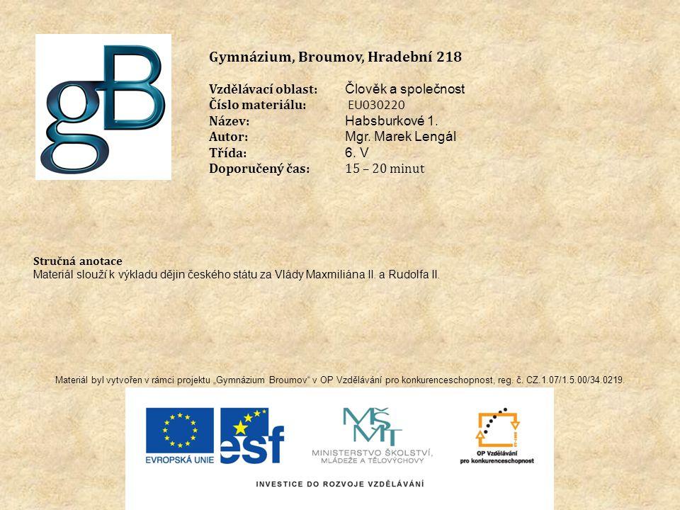 Gymnázium, Broumov, Hradební 218 Vzdělávací oblast: Člověk a společnost Číslo materiálu: EU030220 Název: Habsburkové 1.