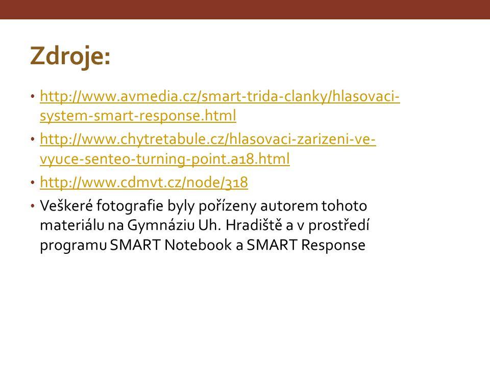 Zdroje: http://www.avmedia.cz/smart-trida-clanky/hlasovaci- system-smart-response.html http://www.avmedia.cz/smart-trida-clanky/hlasovaci- system-smar