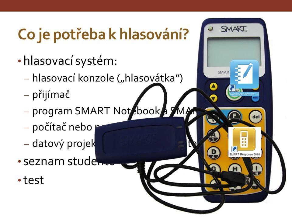 """Co je potřeba k hlasování? hlasovací systém: ‒ hlasovací konzole ( """" hlasovátka """" ) ‒ přijímač ‒ program SMART Notebook a SMART Response ‒ počítač neb"""