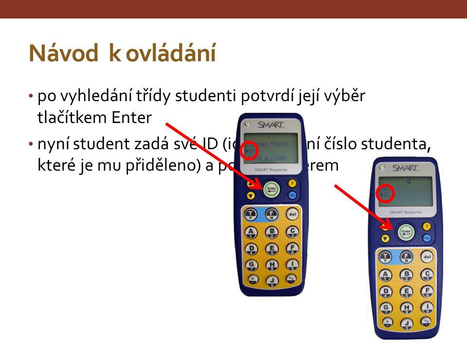 Návod k ovládání po zadání ID se na displeji objeví jméno studenta – správnost potvrdí student tlačítkem Enter následně se objeví přivítání studenta v testu a poté se postupně zobrazují čísla otázek, na které student odpovídá stisknutím tlačítka se správnou odpovědí – volbu potvrdí Enterem