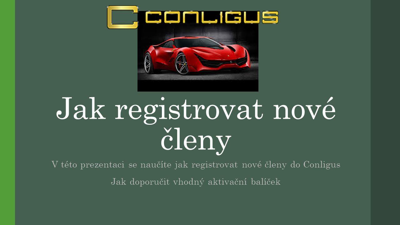Jak registrovat nové členy V této prezentaci se naučíte jak registrovat nové členy do Conligus Jak doporučit vhodný aktivační balíček
