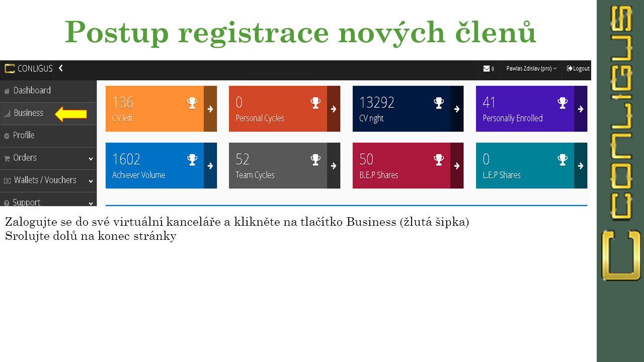 Postup registrace nových členů Zalogujte se do své virtuální kanceláře a klikněte na tlačítko Business (žlutá šipka) Srolujte dolů na konec stránky