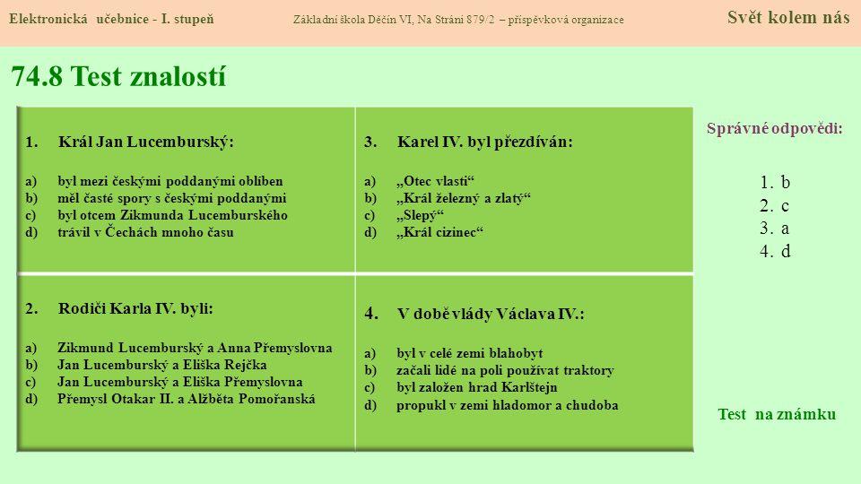 74.8 Test znalostí Správné odpovědi: 1.b 2.c 3.a 4.d Test na známku Elektronická učebnice - I. stupeň Základní škola Děčín VI, Na Stráni 879/2 – přísp