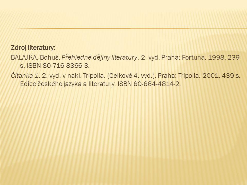 Zdroj literatury: BALAJKA, Bohuš. Přehledné dějiny literatury.