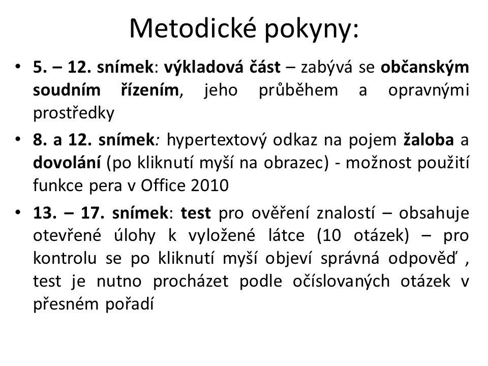 Metodické pokyny: 5. – 12. snímek: výkladová část – zabývá se občanským soudním řízením, jeho průběhem a opravnými prostředky 8. a 12. snímek: hyperte