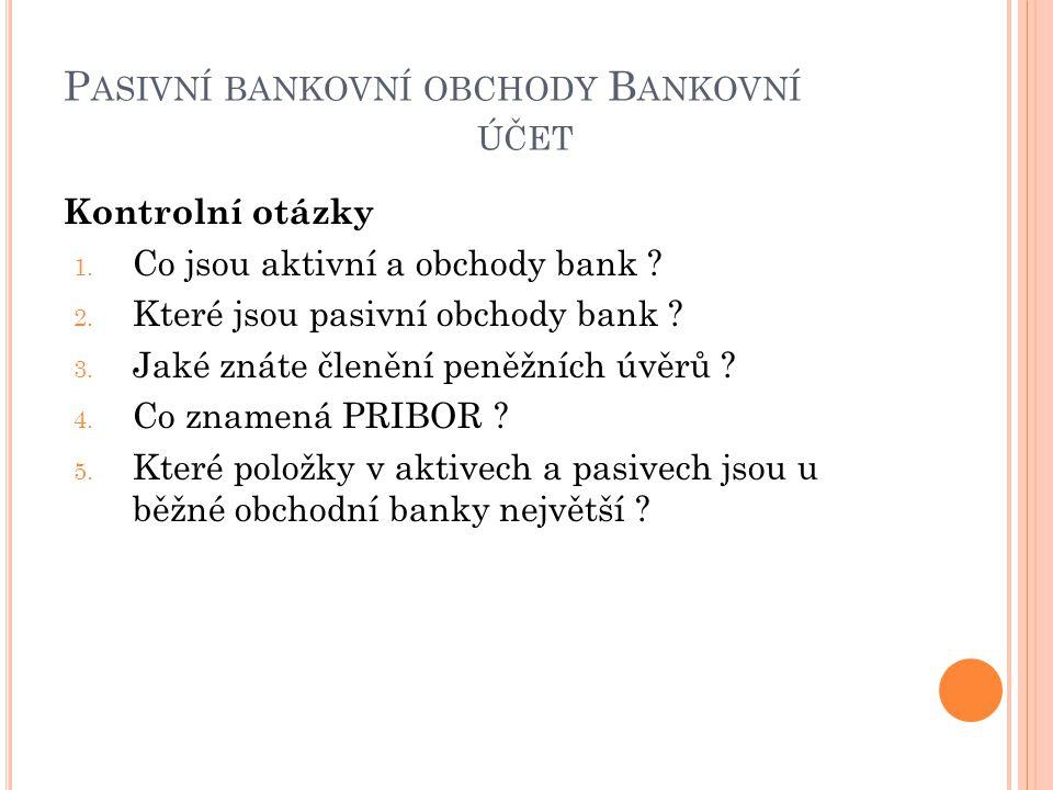 P ASIVNÍ BANKOVNÍ OBCHODY B ANKOVNÍ ÚČET Kontrolní otázky 1.