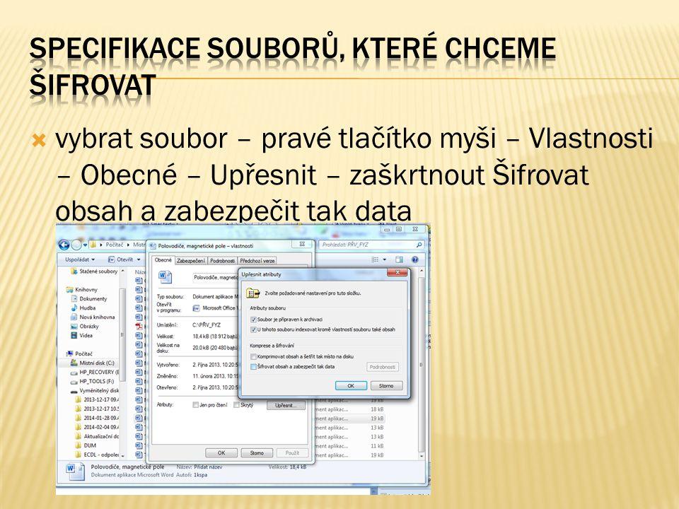  vybrat soubor – pravé tlačítko myši – Vlastnosti – Obecné – Upřesnit – zaškrtnout Šifrovat obsah a zabezpečit tak data