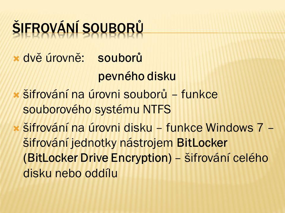  dvě úrovně:souborů pevného disku  šifrování na úrovni souborů – funkce souborového systému NTFS  šifrování na úrovni disku – funkce Windows 7 – šifrování jednotky nástrojem BitLocker (BitLocker Drive Encryption) – šifrování celého disku nebo oddílu