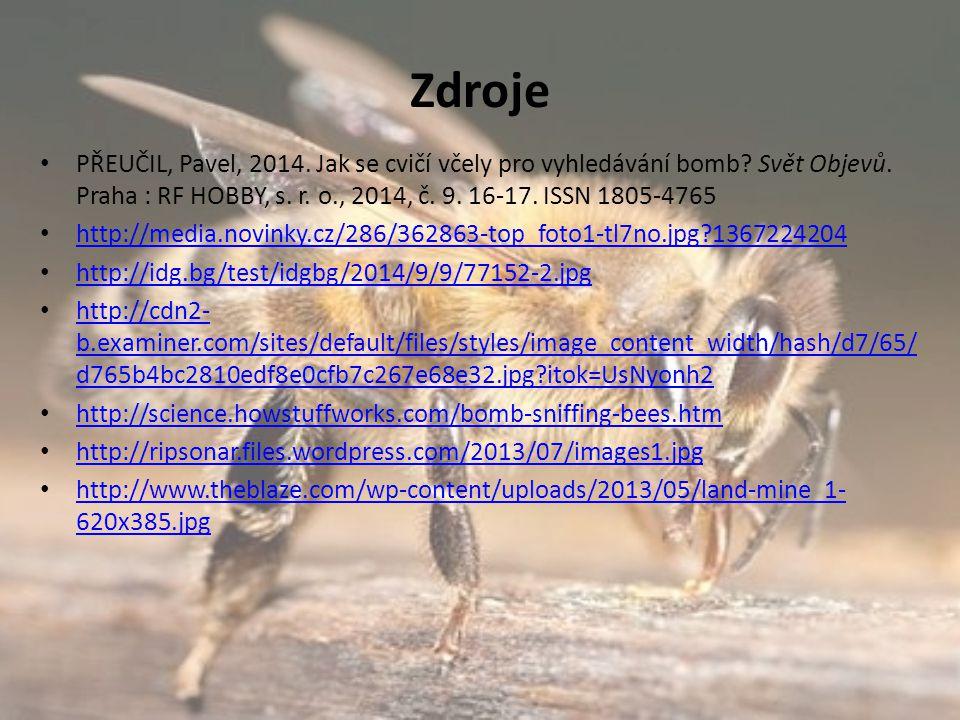 Zdroje PŘEUČIL, Pavel, 2014. Jak se cvičí včely pro vyhledávání bomb? Svět Objevů. Praha : RF HOBBY, s. r. o., 2014, č. 9. 16-17. ISSN 1805-4765 http: