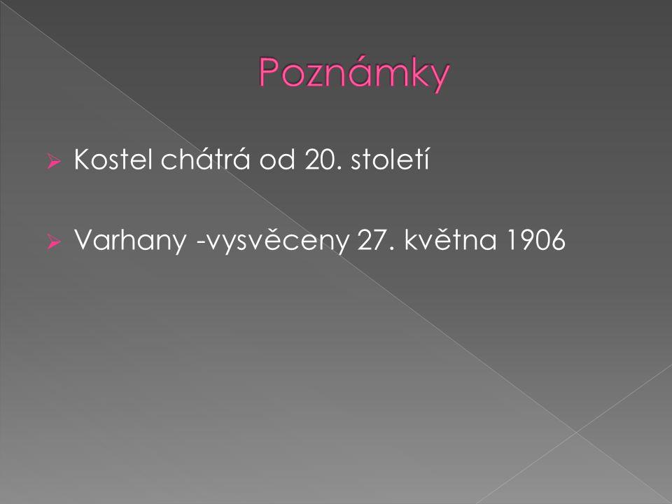  Kostel chátrá od 20. století  Varhany -vysvěceny 27. května 1906