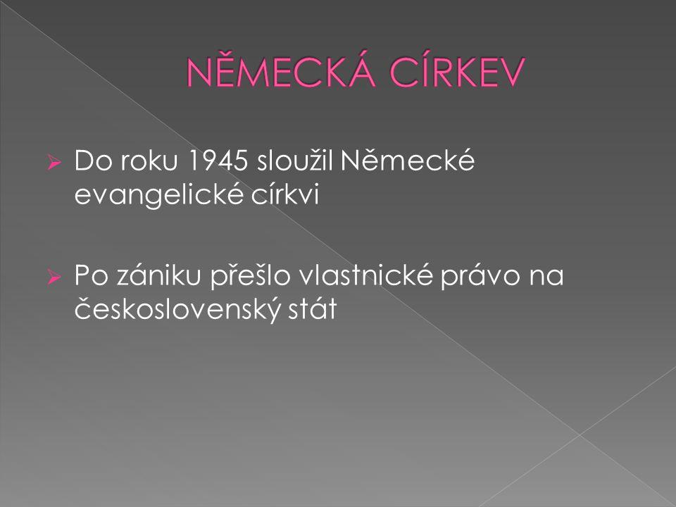  Do roku 1945 sloužil Německé evangelické církvi  Po zániku přešlo vlastnické právo na československý stát