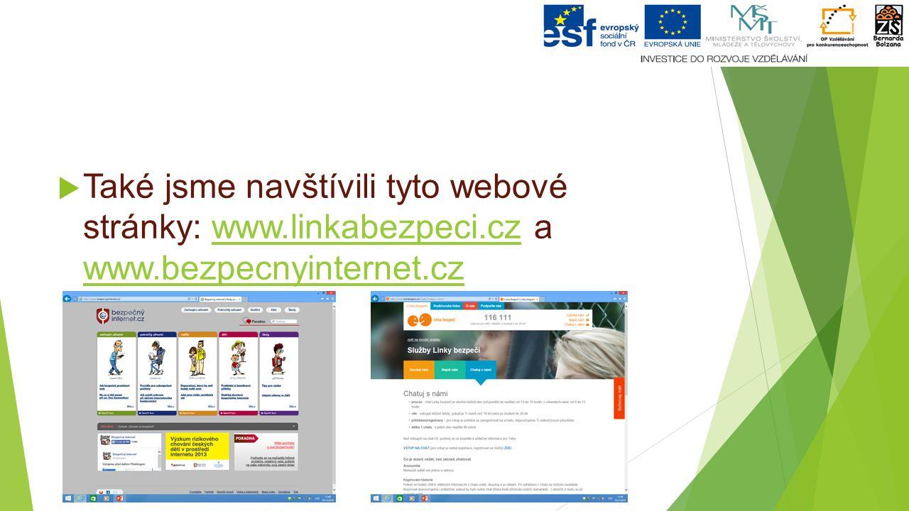  Také jsme navštívili tyto webové stránky: www.linkabezpeci.cz a www.bezpecnyinternet.czwww.linkabezpeci.cz www.bezpecnyinternet.cz