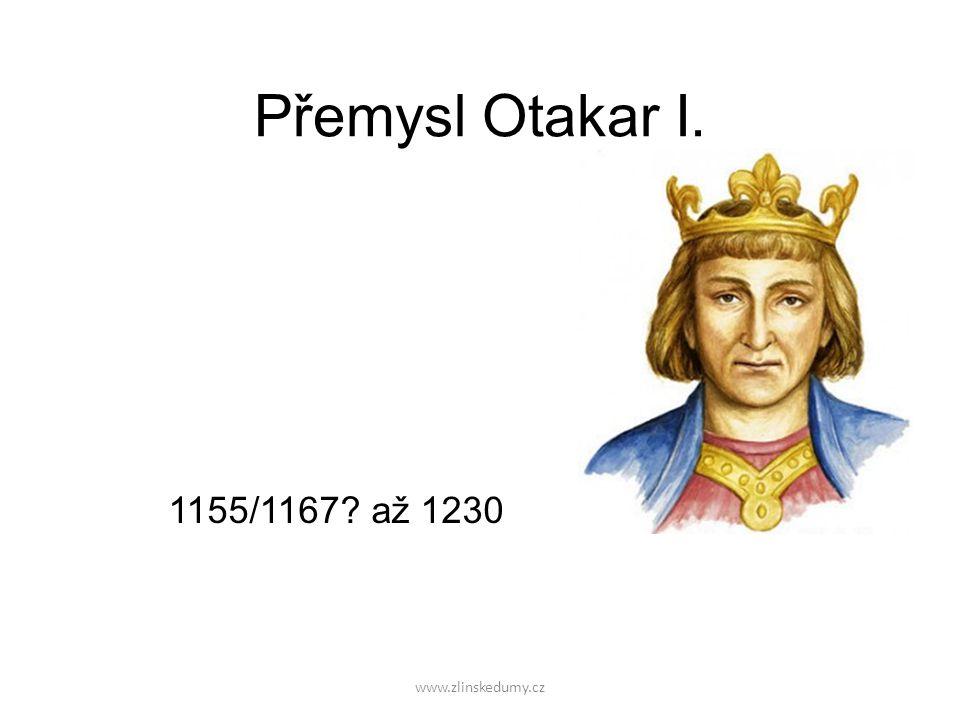 www.zlinskedumy.cz Přemysl Otakar I. 1155/1167 až 1230