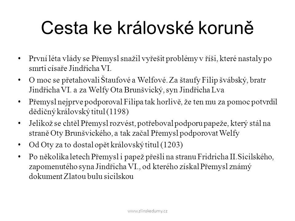 www.zlinskedumy.cz Cesta ke královské koruně První léta vlády se Přemysl snažil vyřešit problémy v říši, které nastaly po smrti císaře Jindřicha VI.