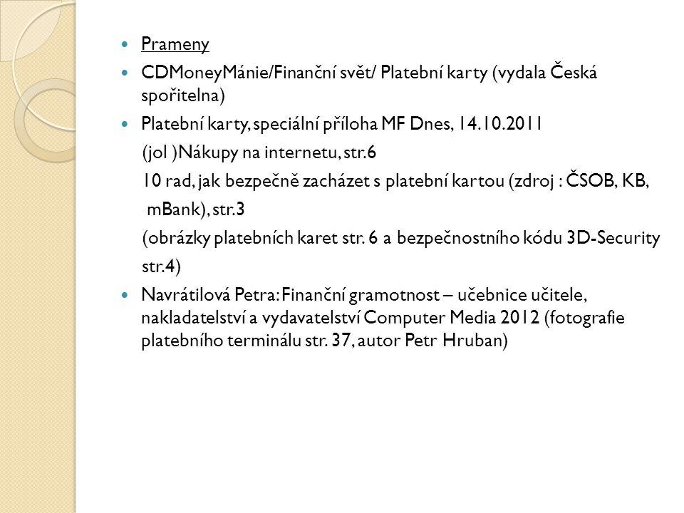 Prameny CDMoneyMánie/Finanční svět/ Platební karty (vydala Česká spořitelna) Platební karty, speciální příloha MF Dnes, 14.10.2011 (jol )Nákupy na internetu, str.6 10 rad, jak bezpečně zacházet s platební kartou (zdroj : ČSOB, KB, mBank), str.3 (obrázky platebních karet str.