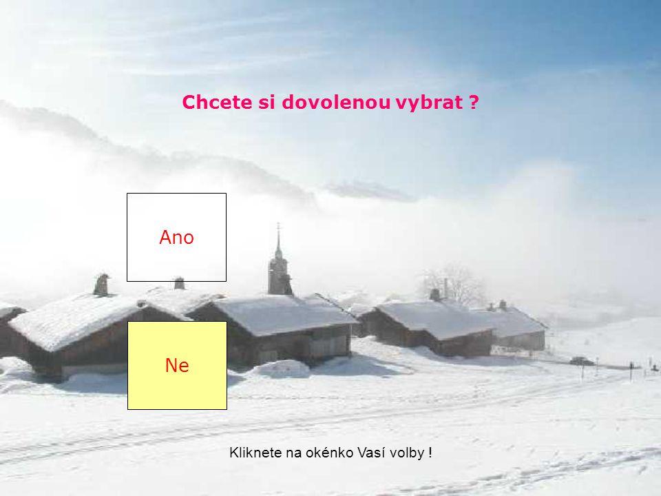 Chcete si Vasi dovolenou vybrat Ano Ne Kliknete na okénko Vasí volby !