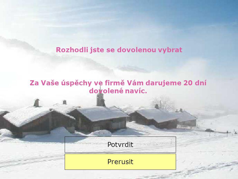 Chcete si dovolenou vybrat Ano Ne Kliknete na okénko Vasí volby !