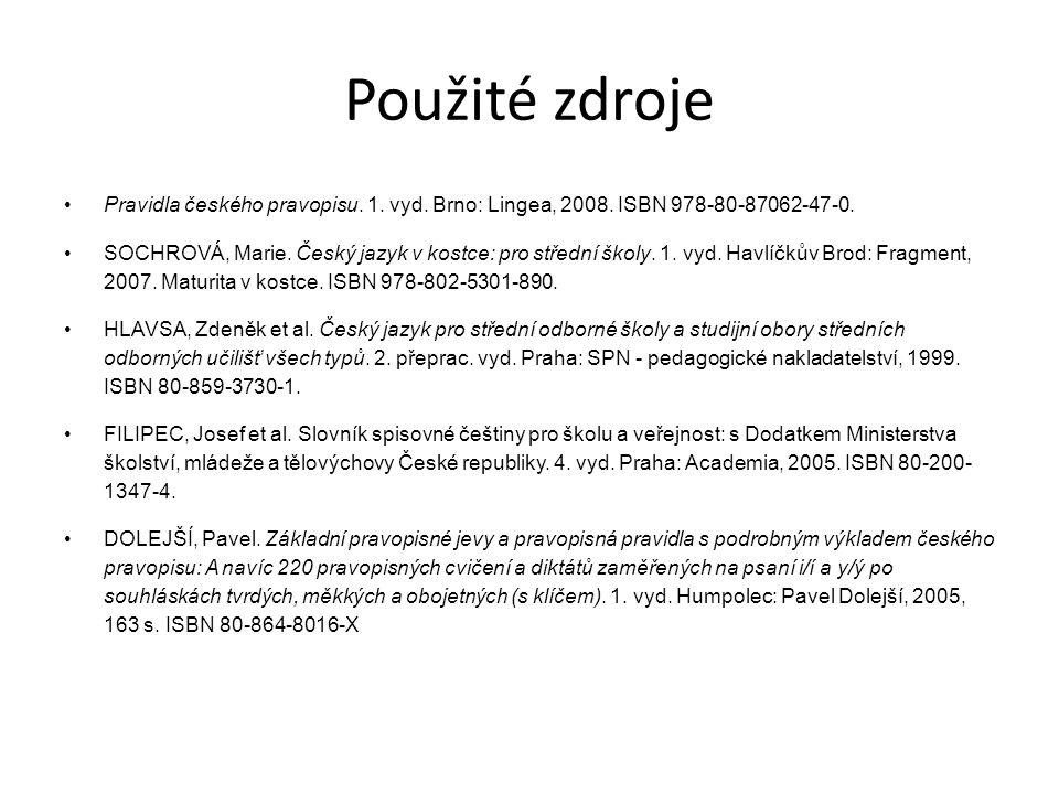 Použité zdroje Pravidla českého pravopisu. 1. vyd. Brno: Lingea, 2008. ISBN 978-80-87062-47-0. SOCHROVÁ, Marie. Český jazyk v kostce: pro střední škol