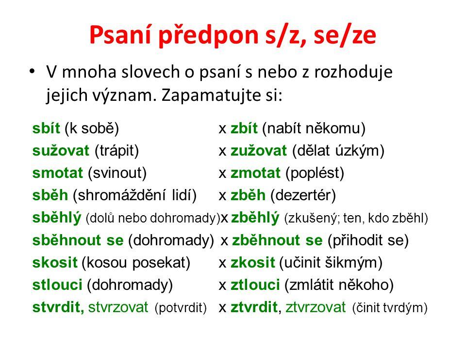 Psaní předpon s/z, se/ze V mnoha slovech o psaní s nebo z rozhoduje jejich význam.