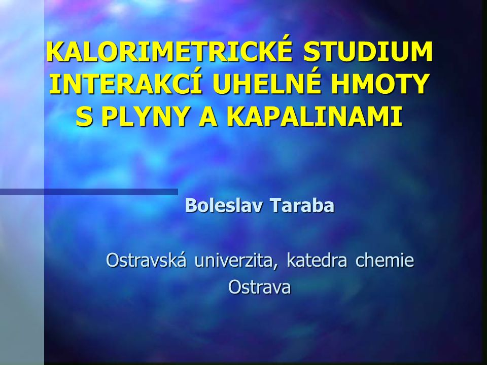 KALORIMETRICKÉ STUDIUM INTERAKCÍ UHELNÉ HMOTY S PLYNY A KAPALINAMI Boleslav Taraba Ostravská univerzita, katedra chemie Ostrava