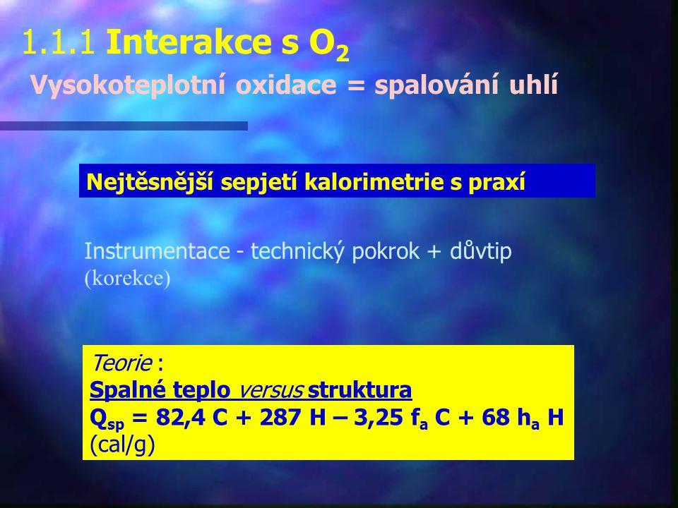 1.1.1 Interakce s O 2 Vysokoteplotní oxidace = spalování uhlí Instrumentace - technický pokrok + důvtip (korekce) Nejtěsnější sepjetí kalorimetrie s p