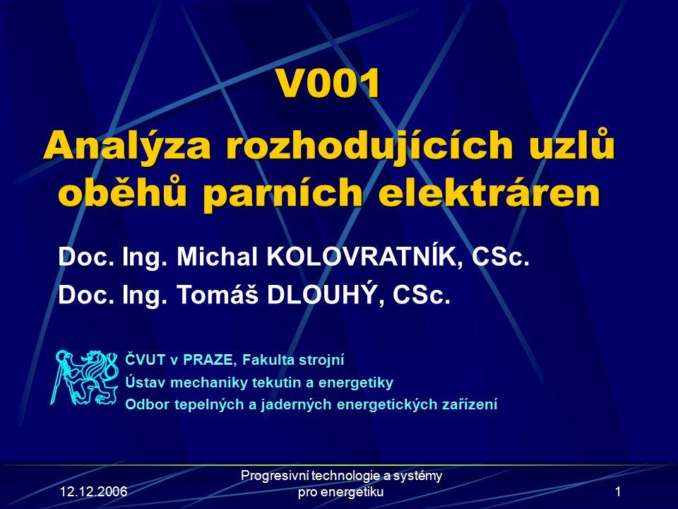 12.12.2006 Progresivní technologie a systémy pro energetiku1 V001 Analýza rozhodujících uzlů oběhů parních elektráren Doc.